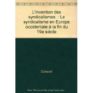L'invention des syndicalismes: Le syndicalisme en Europe occidentale � la fin du XIXe si�cle: Boll Plost: 9782859443252: Books