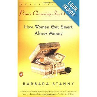 Prince Charming Isn't Coming: How Women Get Smart About Money: Barbara Stanny: 9780140266931: Books