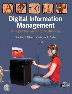 Digital Information Management Stephen J. Ethier, Christine A. Ethier 9780131997738 Books