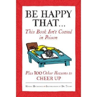 Be Happy That . . .: This Book Isn't Coated in Poison, Plus 100 Other Reasons to Cheer Up: Melissa Heckscher, Jordan Burchette, Pat Mellon: 9780307464965: Books