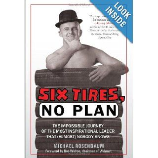 Six Tires, No Plan: The Impossible Journey of the Most Inspirational Leader That (Almost) Nobody Knows: Michael Rosenbaum: 9781608322572: Books