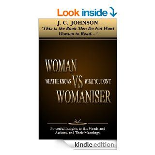 "Woman Vs Womaniser ""What he knows that you don't""   Kindle edition by JC JOHNSON. Biographies & Memoirs Kindle eBooks @ ."