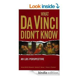 What Da Vinci Didn't Know eBook: Thomas A. Wayment, Andrew C. Skinner, Richard Neitzel Holzapfel: Kindle Store