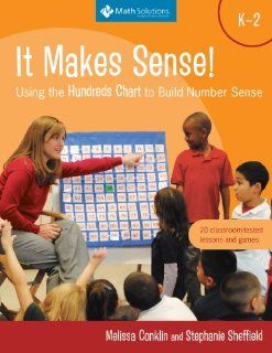 It Makes Sense! Using the Hundreds Chart to Build Number Sense, Grades K 2 (9781935099376): Melissa Conklin, Stephanie Sheffield: Books