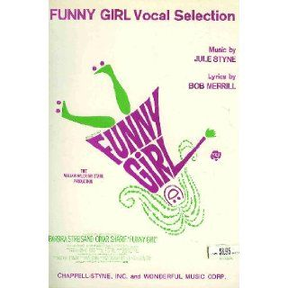 Funny Girl Vocal Selection [Sheet Music Book] Music for Funny Girl, Sadie, Sadie, I'm the Greatest Star, (I Am Woman, You Are Man), You Are Woman, I Am Man, Don't Rain on My Parade, His Love Makes Me Beautiful, and People: Jule Styne, Bob Merrill: