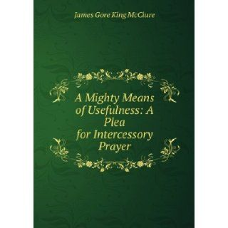 Intercessory Prayer A Mighty Means of Usefulness James Gore King, 1848 1932 McClure Books