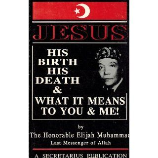 The True History Of Jesus: His Birth, Death And What It Means To You And Me: Elijah Muhammad: 9781884855870: Books