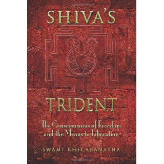 Shiva's Trident: The Consciousness of Freedom and the Means to Liberation: Swami Khecaranatha: 9781492902515: Books