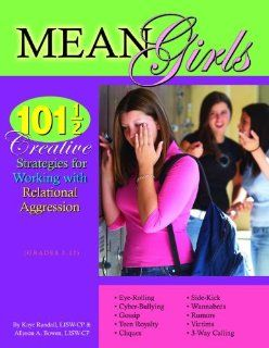 Mean Girls: 101 1/2 Creative Strategies for Working With Relational Aggression: Kaye Randall, LISW CP & Allyson A. Bowen, LISW CP, Susan Bowman: 9781598500226: Books