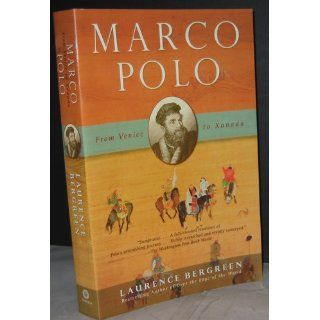 Marco Polo: From Venice to Xanadu: Laurence Bergreen: 9781400078806: Books