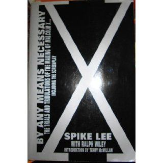 By Any Means Necessary Trials And Tribulations of the Making of Malcolm X Spike Lee, Ralph Wiley 9781562829131 Books