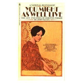 You Might As Well Live: The Life and Times of Dorothy Parker: John Keats: 9780913729496: Books