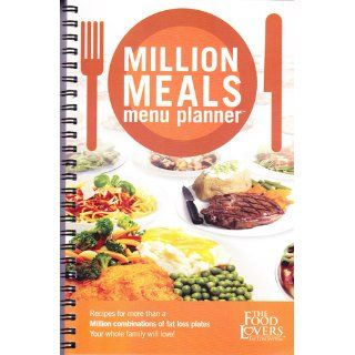 Million Meals Planner Recipes for More than a Million Combinations of Fat Loss Plates Your Whole Family Will Love Food Lovers Fat Loss System 0798304006346 Books