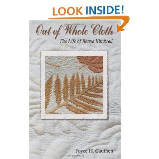 Out of Whole Cloth: The Life of Bettye Kimbrell: Joyce H. Cauthen: 9781490546186: Books