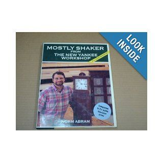 Mostly Shaker from the New Yankee Workshop Norm Abram, David Sloan 9780316004732 Books