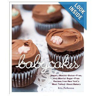 BabyCakes: Vegan, (Mostly) Gluten Free, and (Mostly) Sugar Free Recipes from New York's Most Talked About Bakery: Erin McKenna: 9780307408839: Books