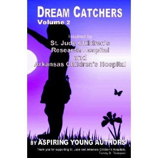 Dream Catchers: Inspired by St. Jude Children's Research Hospital & Arkansas Children's Hospital (Aspiring Young Authors) (Volume 2): Mrs. Tammy D. Thompson, Mrs. L. J. Maxie: 9780615895864: Books