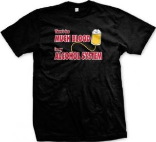 There's Too Much Blood In My Alcohol System Mens T shirt, Funny Trendy Hot Drinking Mens Tee Shirt Clothing