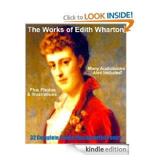 THE WORKS OF EDITH WHARTON ~ 32 Complete Books And Much Poetry [Deluxe Annotated, Illustrated Collection] eBook: EDITH WHARTON, This Ebook Features Dynamic Chapter Linking For Easy Navigation, Professional Formatting, and BONUS AUDIOBOOKS: Kindle Store