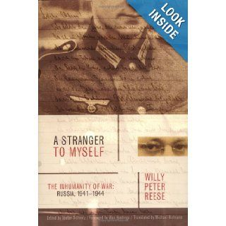 A Stranger to Myself: The Inhumanity of War : Russia, 1941 1944: Willy Peter Reese, Stefan Schmitz, Michael Hofmann, Max Hastings: Books