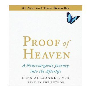 Proof of Heaven: A Neurosurgeon's Near Death Experience and Journey into the Afterlife by Alexander, Eben M.D. (1st (first) Edition) [Paperback(2012)]: Books