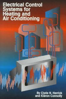 Electrical Control Systems for Heating and Air Conditioning: Clyde N. Herrick, Kieron Connolly: 9780139751943: Books