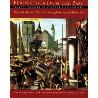 Perspectives from the Past: Primary Sources in Western Civilizations: From the Ancient Near East through the Age of Absolutism (Third Edition)  (Vol. 1) (9780393925692): James M. Brophy, Joshua Cole, Steven Epstein, John Robertson, Thomas Max Safley: Books