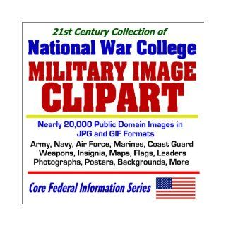 21st Century Collection of National War College Military Image Clipart with nearly 20, 000 Public Domain Images in JPG and GIF Formats: Army, Navy, AirMore (Core Federal Information Series): U.S. Government: 9781592480906: Books