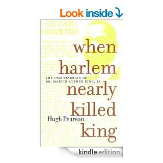 When Harlem Nearly Killed King: The 1958 Stabbing of Dr. Martin Luther King Jr. eBook: Hugh Pearson: Kindle Store