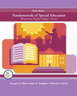 Fundamentals of Special Education: What Every Teacher Needs to Know (3rd Edition): Margaret G. Werts, Richard A. Culatta, James R. Tompkins: 9780131714915: Books
