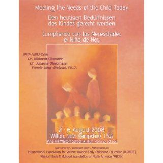 Meeting the Needs of the Child Today Lectures from the International Waldorf Early Childhood Conference. 2009. EDITED BY NANCY BLANNING. 9780981615950 Books