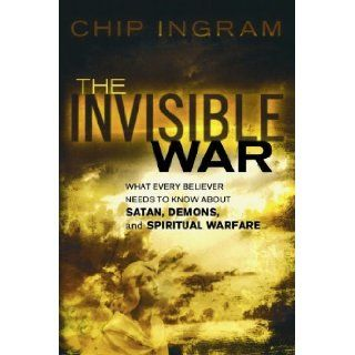 Invisible War, The: What Every Believer Needs to Know about Satan, Demons, and Spiritual Warfare [Paperback] [2008] (Author) Chip Ingram: Books