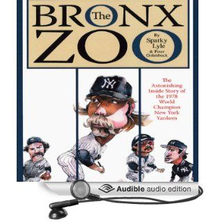 The Bronx Zoo The Astonishing Inside Story of the 1978 World Champion New York Yankees (Audible Audio Edition) Sparky Lyle, Peter Golenbock Books