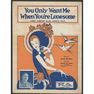 You Only Want Me When You're Lonesome (And Nobody Else Wants You) Edwin (Music) / Seifert, Louis (Lyrics) Tillman Books