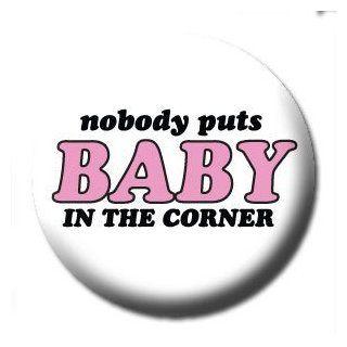 "NOBODY PUTS BABY IN THE CORNER Pinback Button 1.25"" Pin / Badge Dirty Dancing"