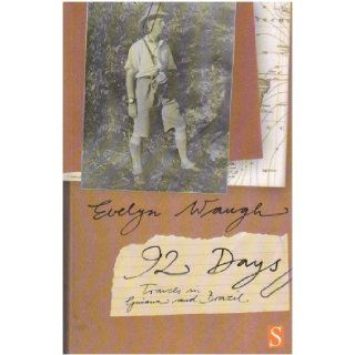 Ninety two Days: A Journey in Guiana and Brazil, 1932: Evelyn Waugh: 9781897959534: Books