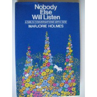 Nobody Else Will Listen; A Girl's Conversations With God.: Marjorie Holmes: 9780385044585: Books