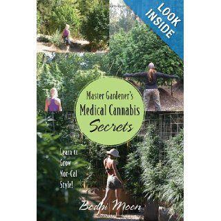 Master Gardener's Medical Cannabis Secrets: Learn to Grow Marijuana Nor Cal Style!: Bodhi Moon: 9781478718390: Books