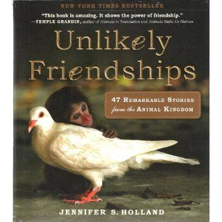 Unlikely Friendships: 47 Remarkable Stories from the Animal Kingdom: Jennifer Holland: 9780761159131: Books