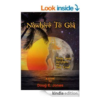 Nowhere To Goa: Bhang Lassis, Rickshaws, and Holy Cows! eBook: Doug E. Jones: Kindle Store