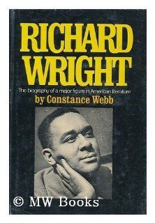 Richard Wright: A Biography: Constance Webb: 9780399106958: Books
