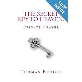 The Secret Key to Heaven: Private Prayer: Thomas Brooks: 9781479247738: Books