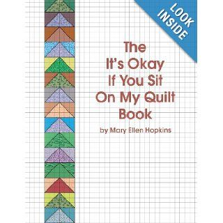 The It's Okay If You Sit On My Quilt Book: Mary Ellen Hopkins: 0728145000036: Books