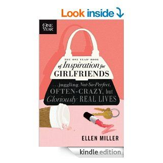 The One Year Book of Inspiration for Girlfriends: Juggling Not So Perfect, Often Crazy, but Gloriously Real Lives (One Year Books) eBook: Ellen Miller: Kindle Store