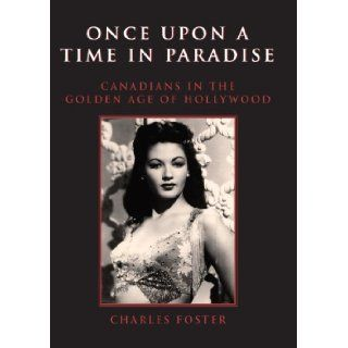 Once Upon a Time in Paradise Canadians in the Golden Age of Hollywood Charles Foster 9781550024647 Books