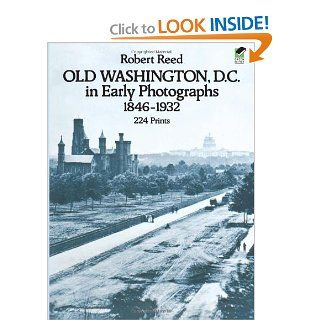 Old Washington, D.C. in Early Photographs, 1846 1932: Robert Reed: 9780486238692: Books