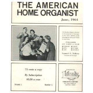 The American Home Organist June 1964, Includes Sheet Music for America the Beautiful, Funeral March of a Marionette (TV Theme Song), Little Brown Church in the Vale, Stars of the Summer Night and Others: Samuel C. Yahres: Books