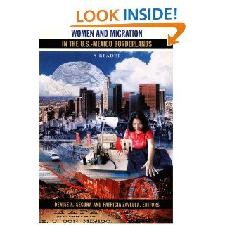 Women and Migration in the U.S. Mexico Borderlands: A Reader (Latin America Otherwise) (9780822341185): Denise A. Segura, Patricia Zavella: Books
