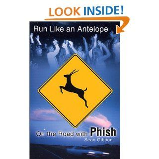 Run Like an Antelope On the Road with Phish Sean Gibbon Books