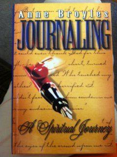 Journaling A Spiritual Journey Anne Broyles 9780739410585 Books